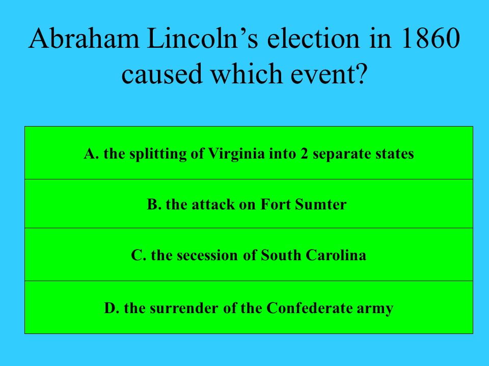Abraham Lincoln's election in 1860 caused which event