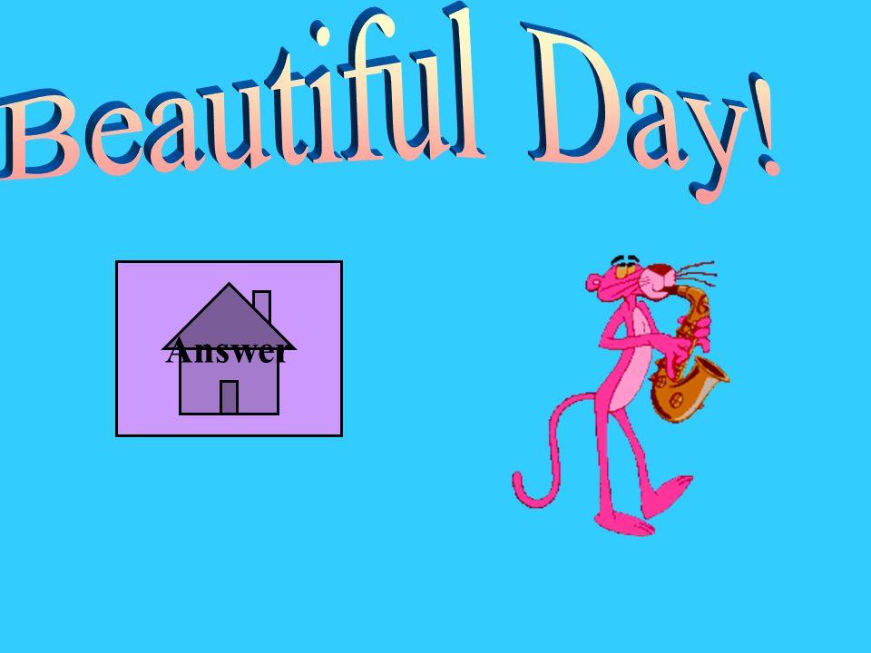 Beautiful Day! Answer