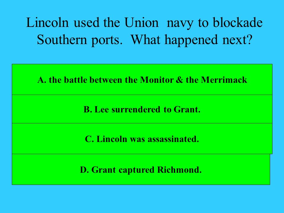 Lincoln used the Union navy to blockade Southern ports