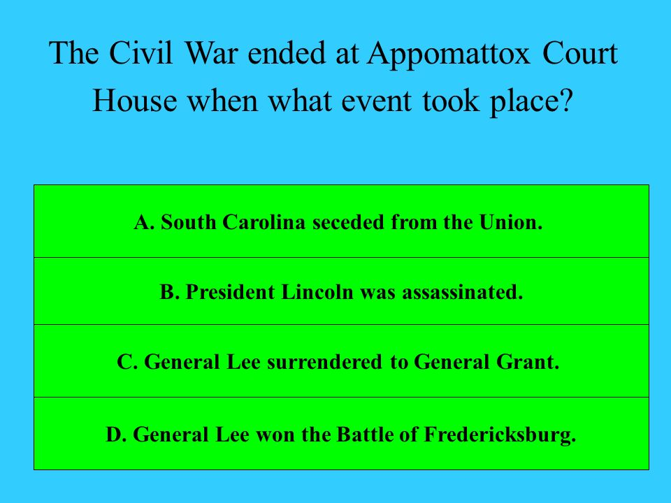 The Civil War ended at Appomattox Court House when what event took place