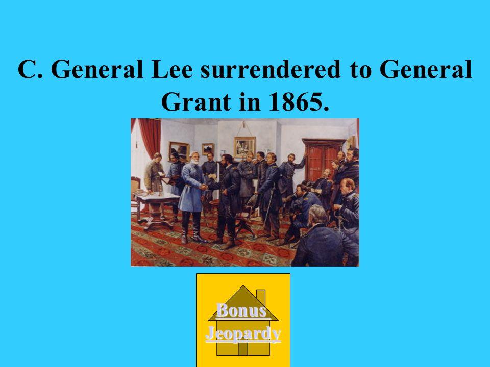 C. General Lee surrendered to General Grant in 1865.