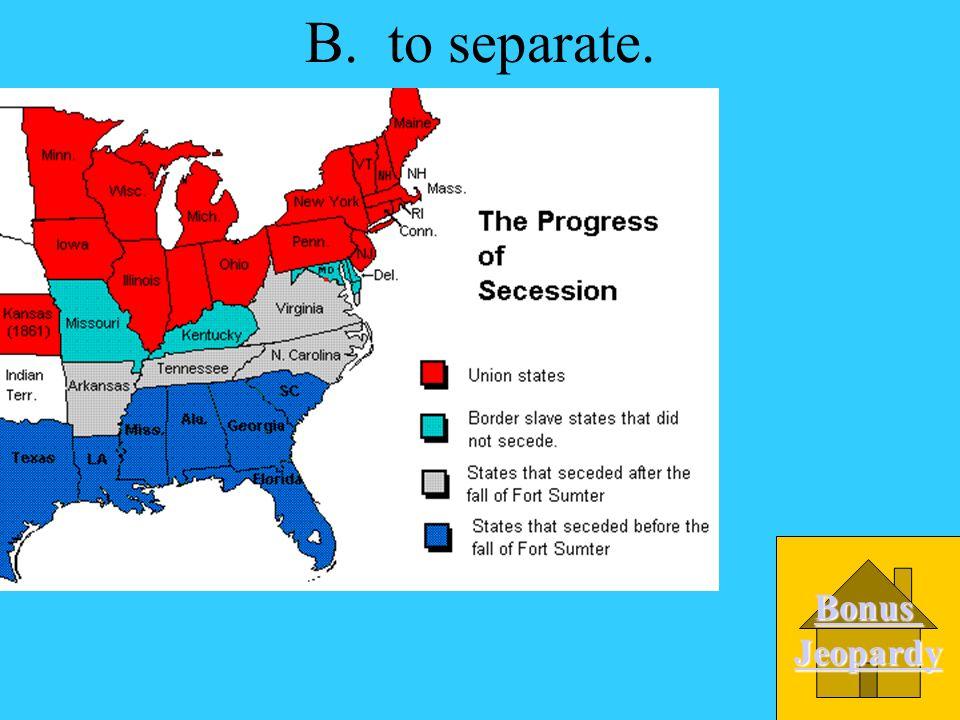 B. to separate. Bonus Jeopardy