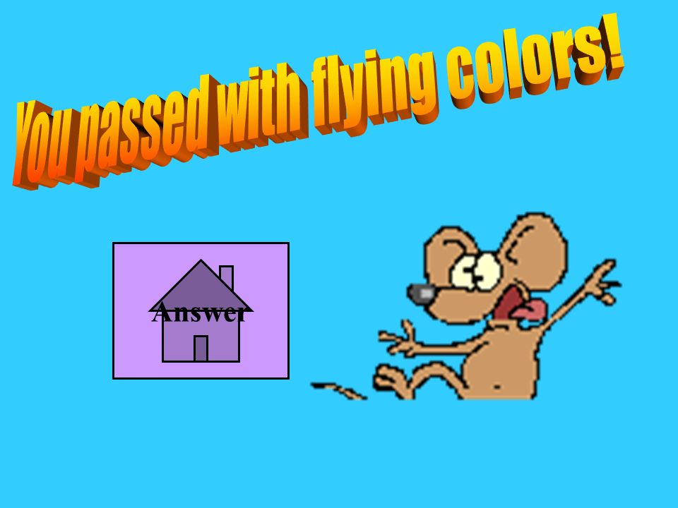 You passed with flying colors!
