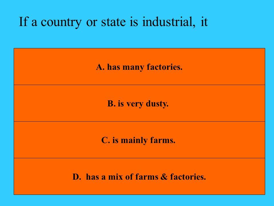D. has a mix of farms & factories.