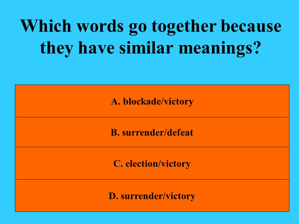 Which words go together because they have similar meanings