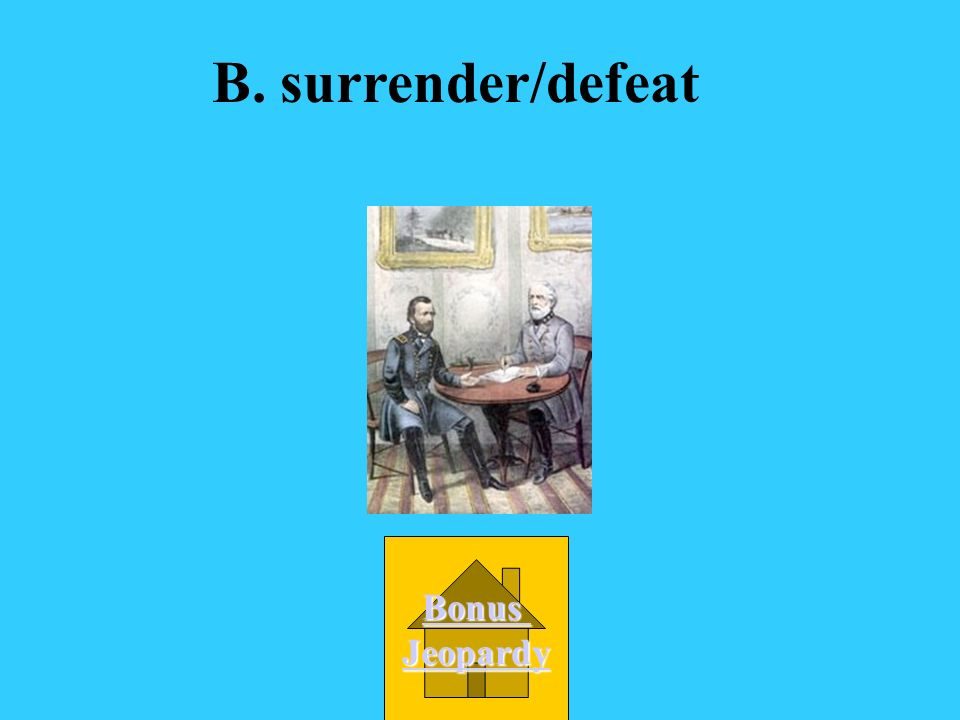 B. surrender/defeat Bonus Jeopardy