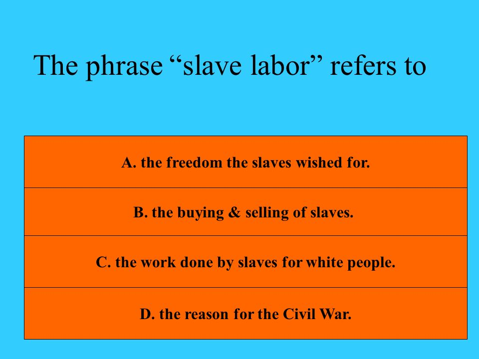 The phrase slave labor refers to