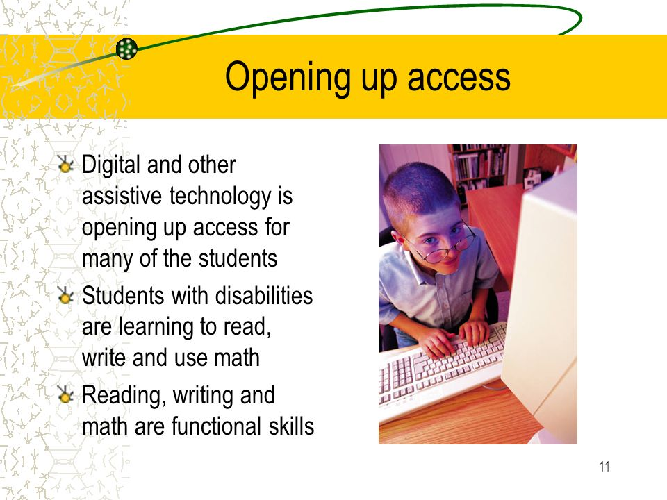 Opening up access Digital and other assistive technology is opening up access for many of the students.