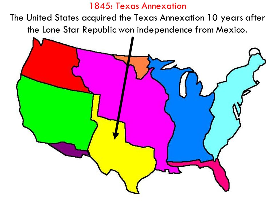 7 1845 Texas Annexation The United States Acquired The Texas Annexation 10 Years After The Lone Star Republic Won Independence From Mexico