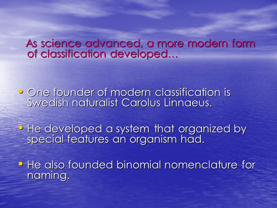As science advanced, a more modern form of classification developed…