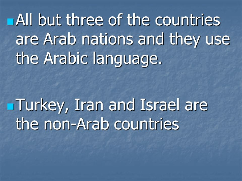 All but three of the countries are Arab nations and they use the Arabic language.