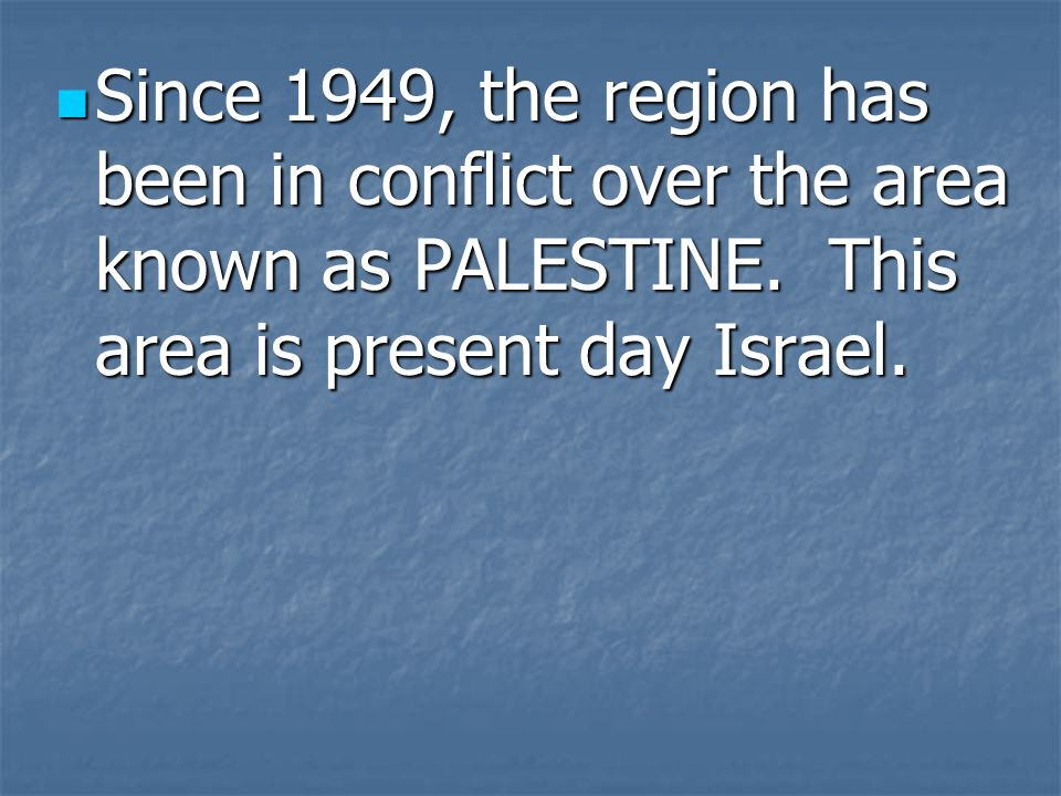 Since 1949, the region has been in conflict over the area known as PALESTINE.
