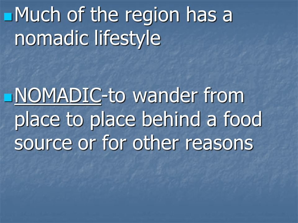 Much of the region has a nomadic lifestyle
