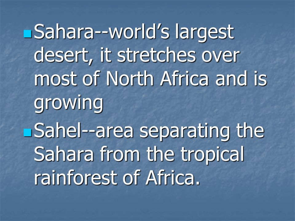 Sahara--world's largest desert, it stretches over most of North Africa and is growing