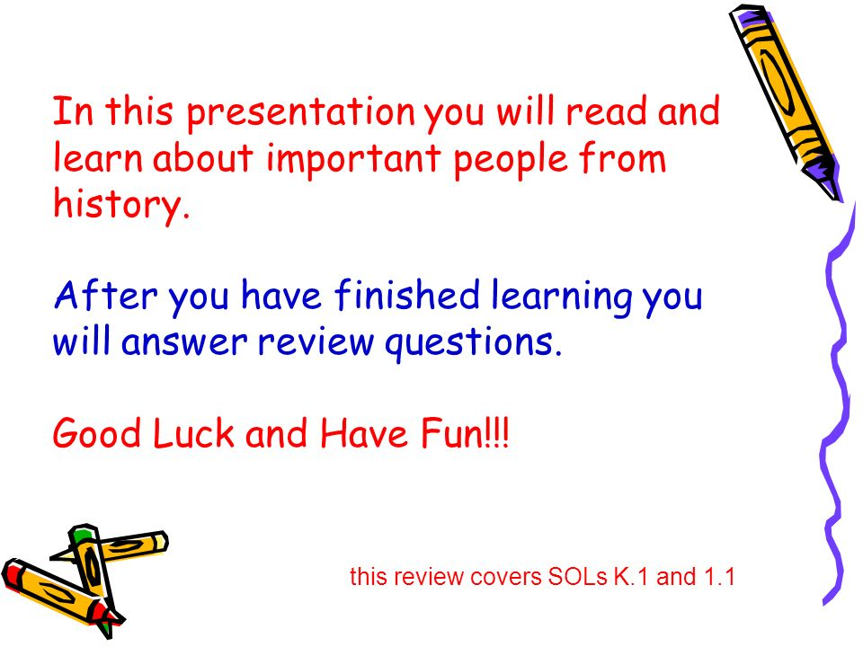 In this presentation you will read and learn about important people from history.