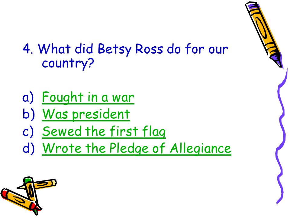 4. What did Betsy Ross do for our country
