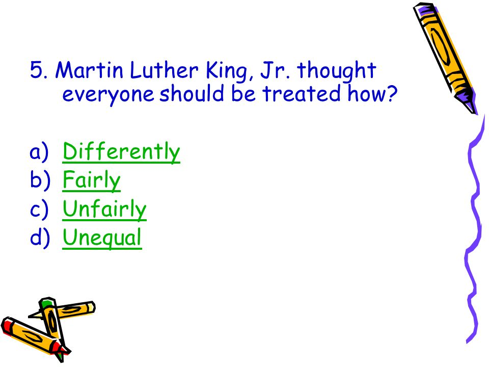5. Martin Luther King, Jr. thought everyone should be treated how