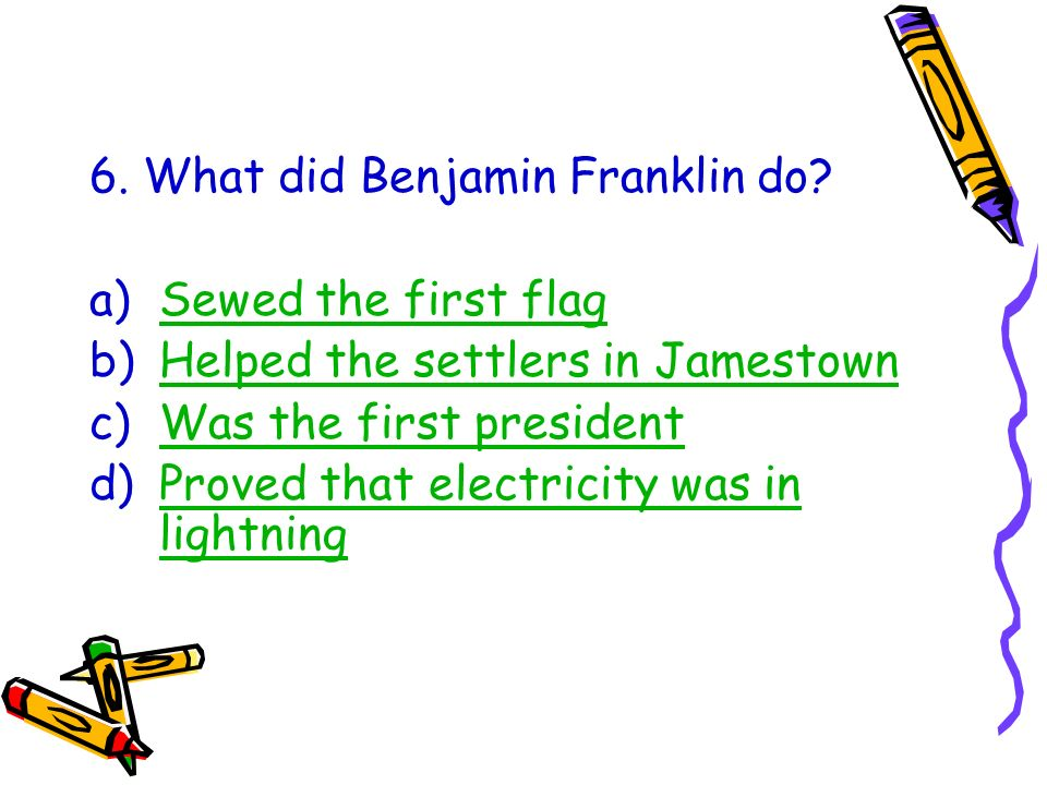 6. What did Benjamin Franklin do