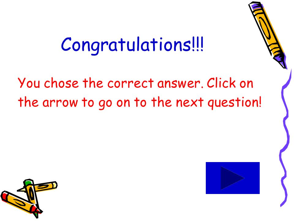 Congratulations!!! You chose the correct answer. Click on