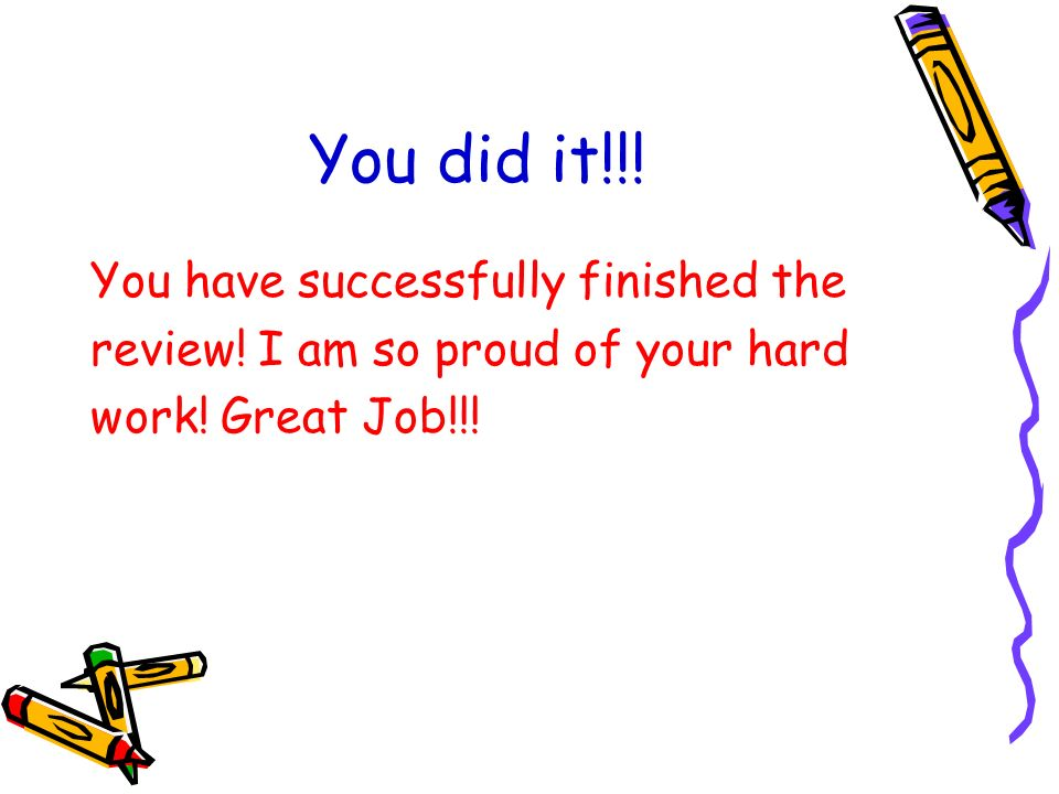 You did it!!! You have successfully finished the