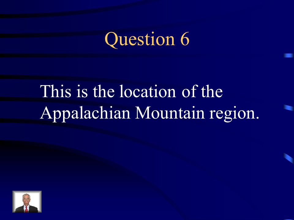 Question 6 This is the location of the Appalachian Mountain region.