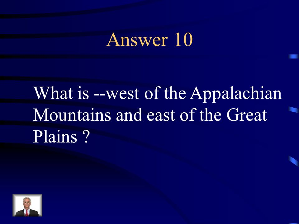 Answer 10 What is --west of the Appalachian