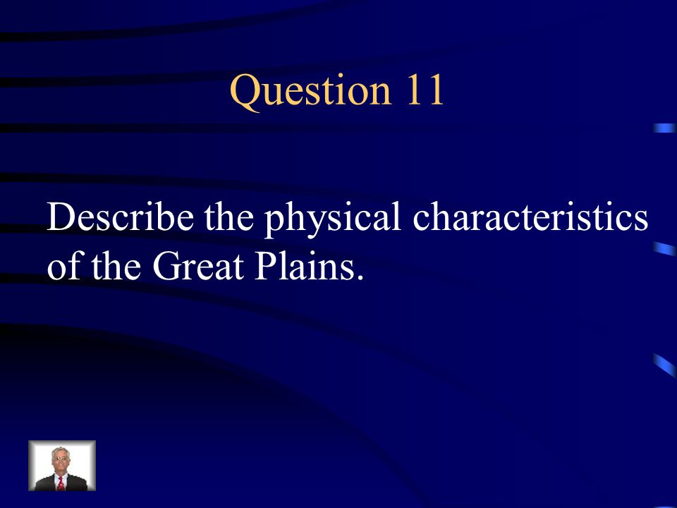 Question 11 Describe the physical characteristics of the Great Plains.