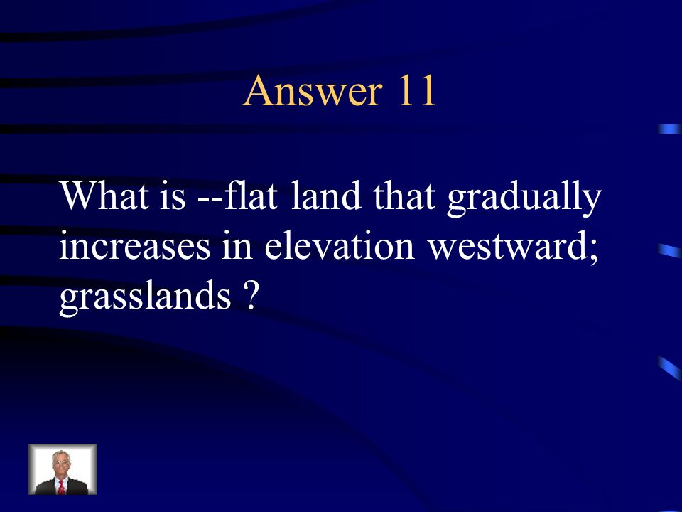 Answer 11 What is --flat land that gradually