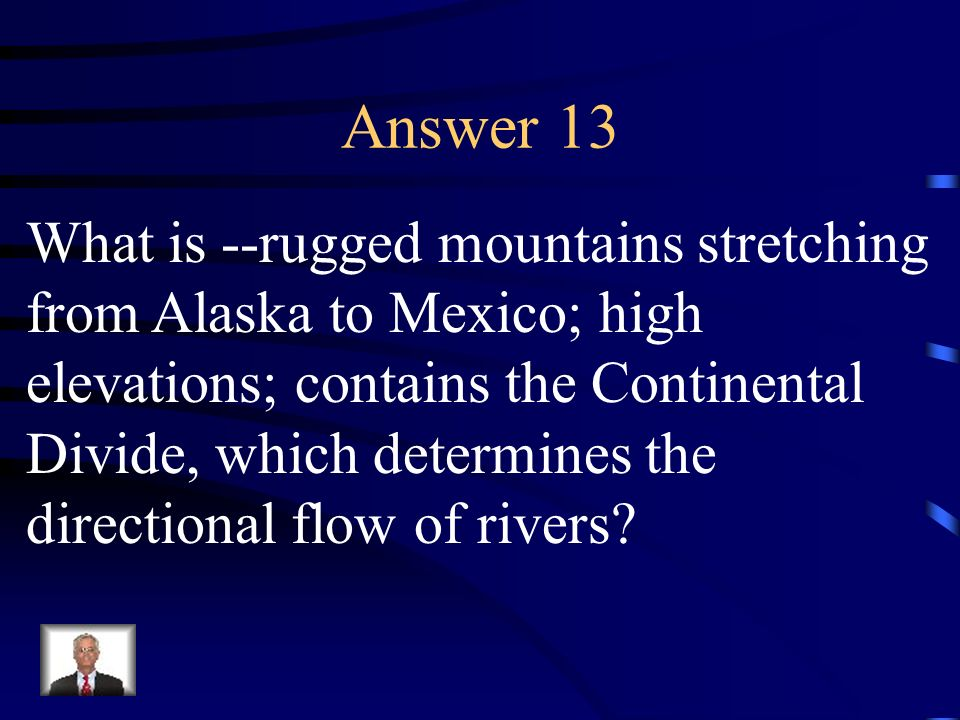 Answer 13 What is --rugged mountains stretching