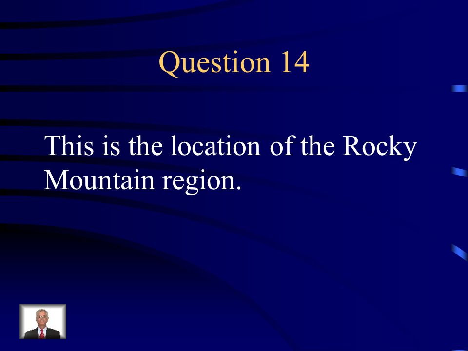 Question 14 This is the location of the Rocky Mountain region.
