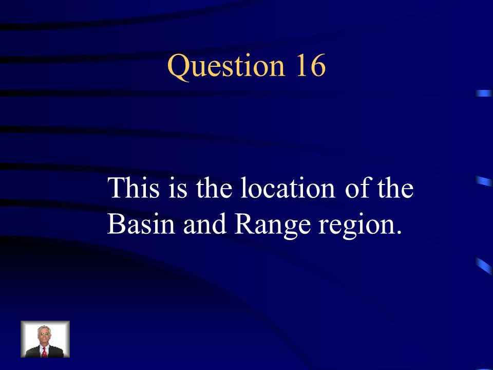 Question 16 This is the location of the Basin and Range region.