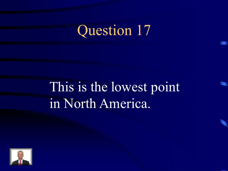 Question 17 This is the lowest point in North America.