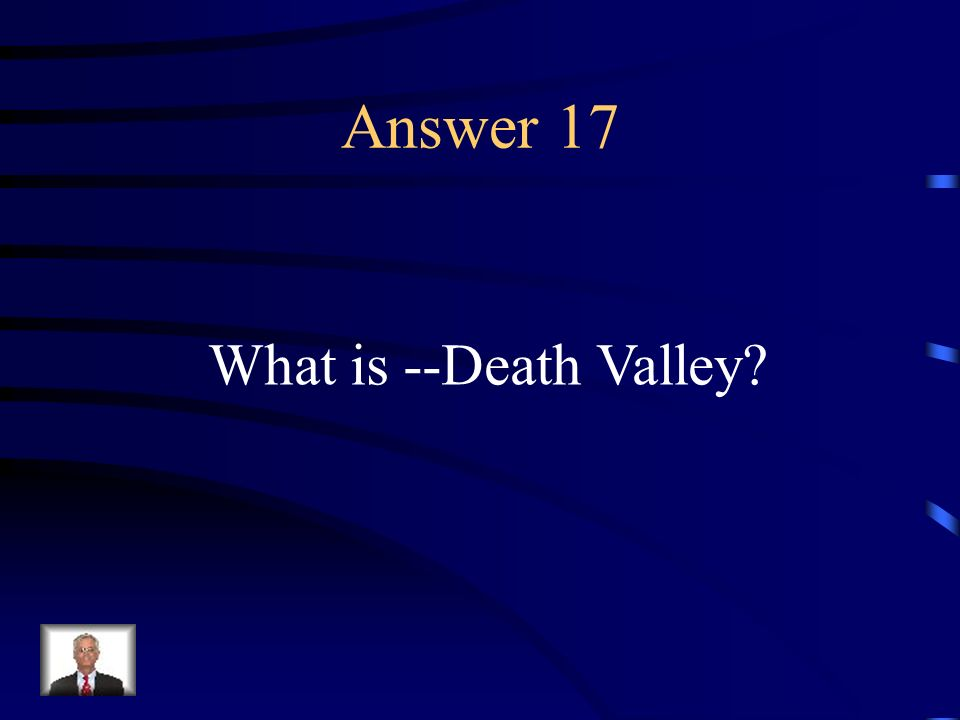Answer 17 What is --Death Valley