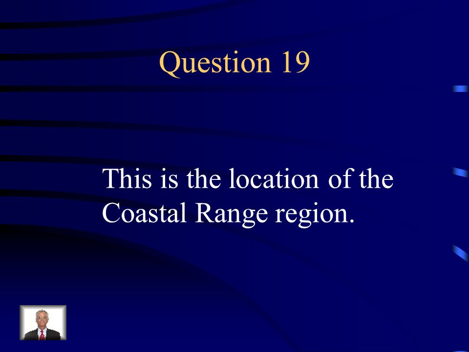 Question 19 This is the location of the Coastal Range region.