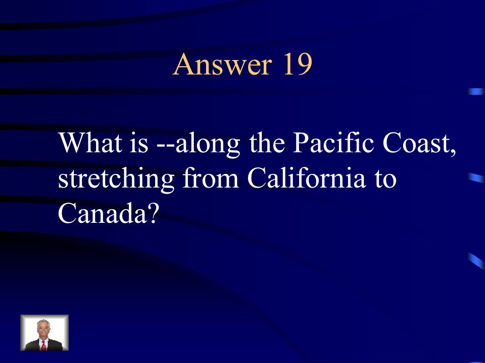 Answer 19 What is --along the Pacific Coast,