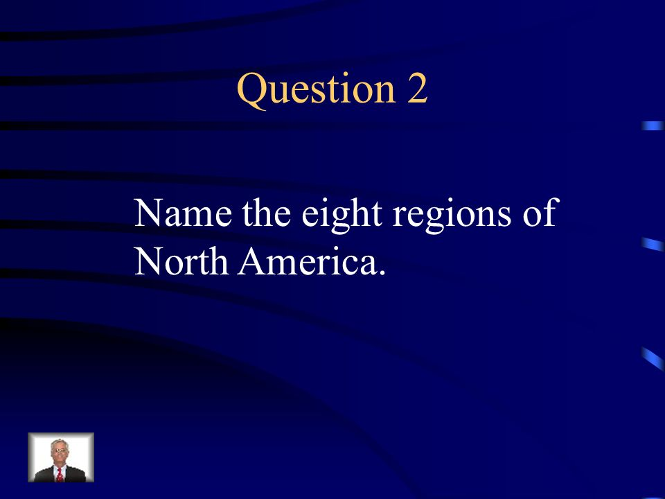 Question 2 Name the eight regions of North America.