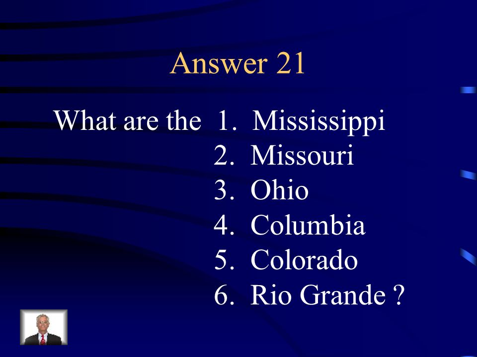 Answer 21 What are the 1. Mississippi 2. Missouri 3. Ohio 4. Columbia