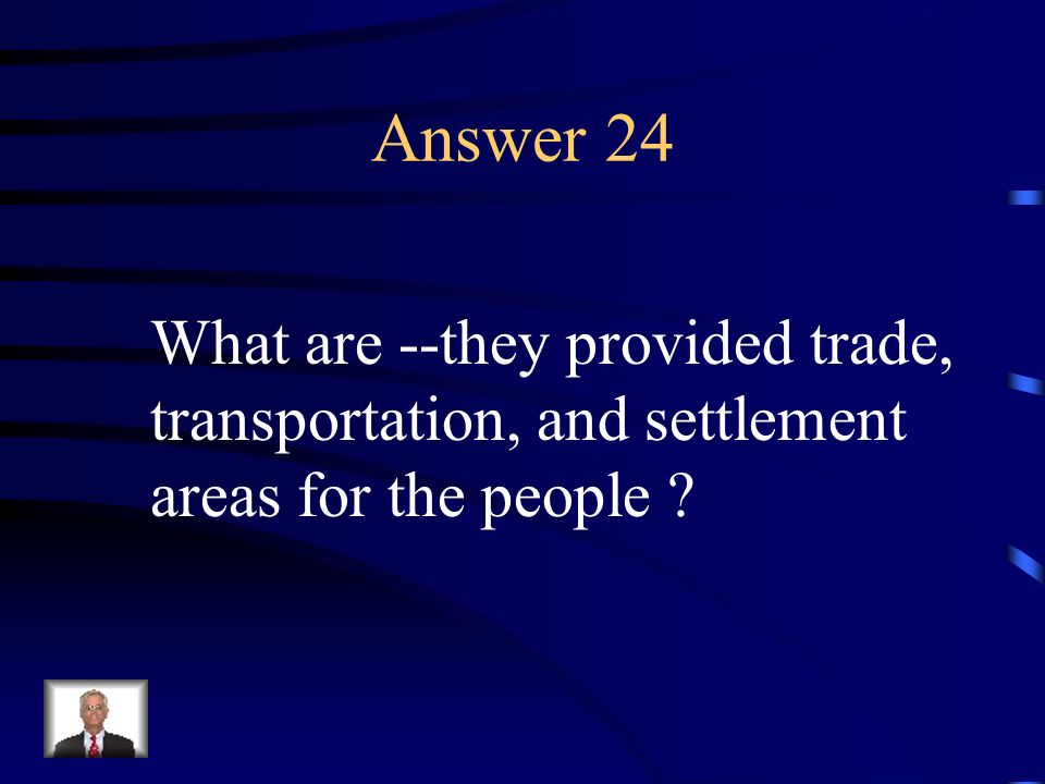 Answer 24 What are --they provided trade,