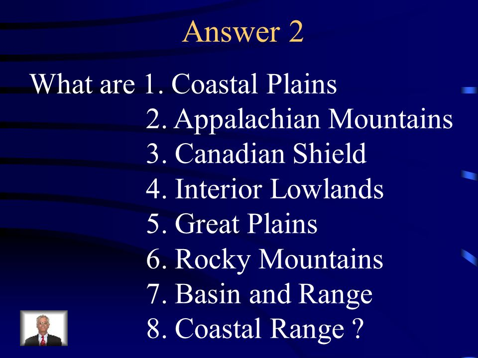 Answer 2 What are 1. Coastal Plains 2. Appalachian Mountains