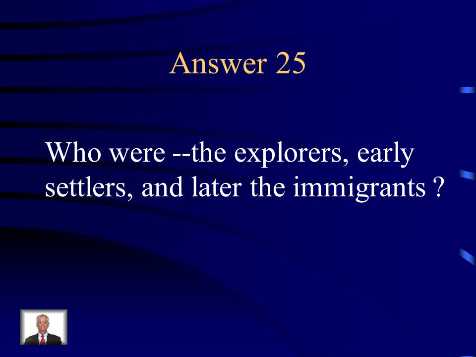 Answer 25 Who were --the explorers, early