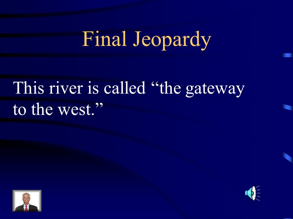 Final Jeopardy This river is called the gateway to the west.