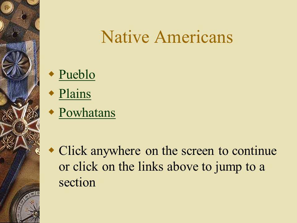 Native Americans Pueblo Plains Powhatans