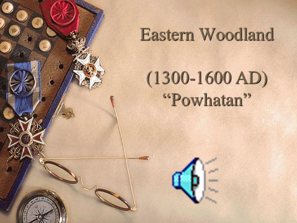 Eastern Woodland (1300-1600 AD) Powhatan