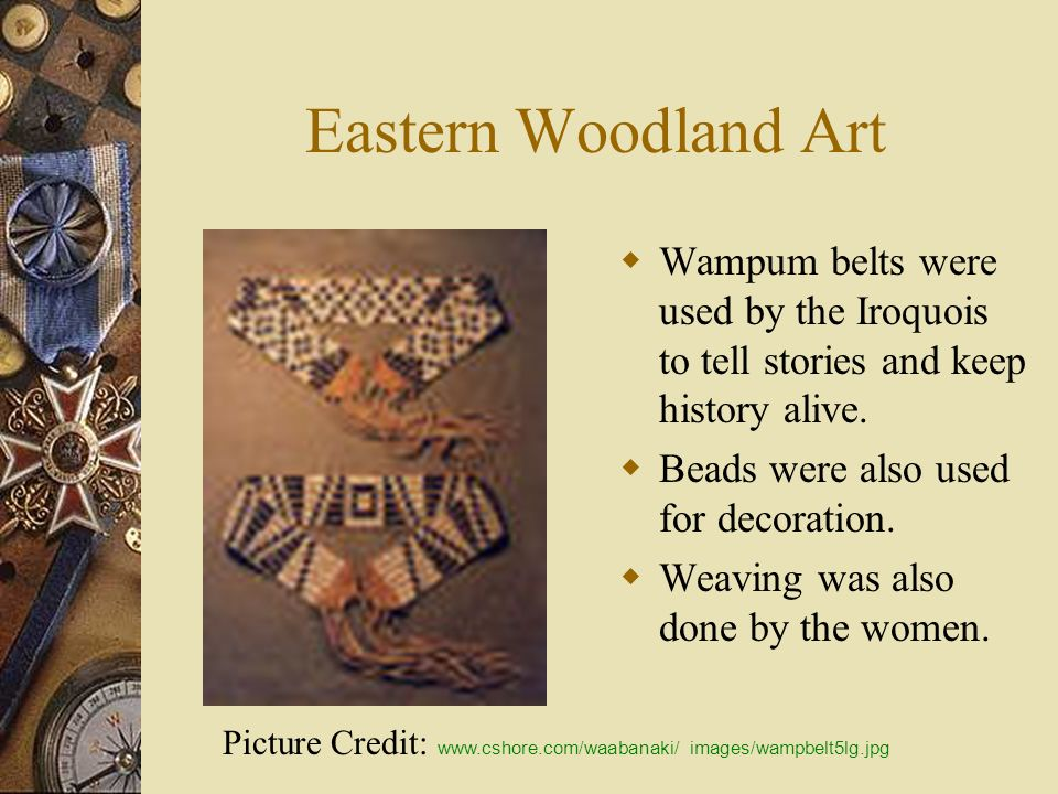 Eastern Woodland Art Wampum belts were used by the Iroquois to tell stories and keep history alive.