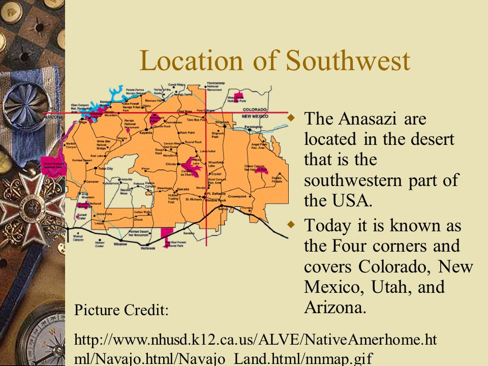 Location of Southwest The Anasazi are located in the desert that is the southwestern part of the USA.