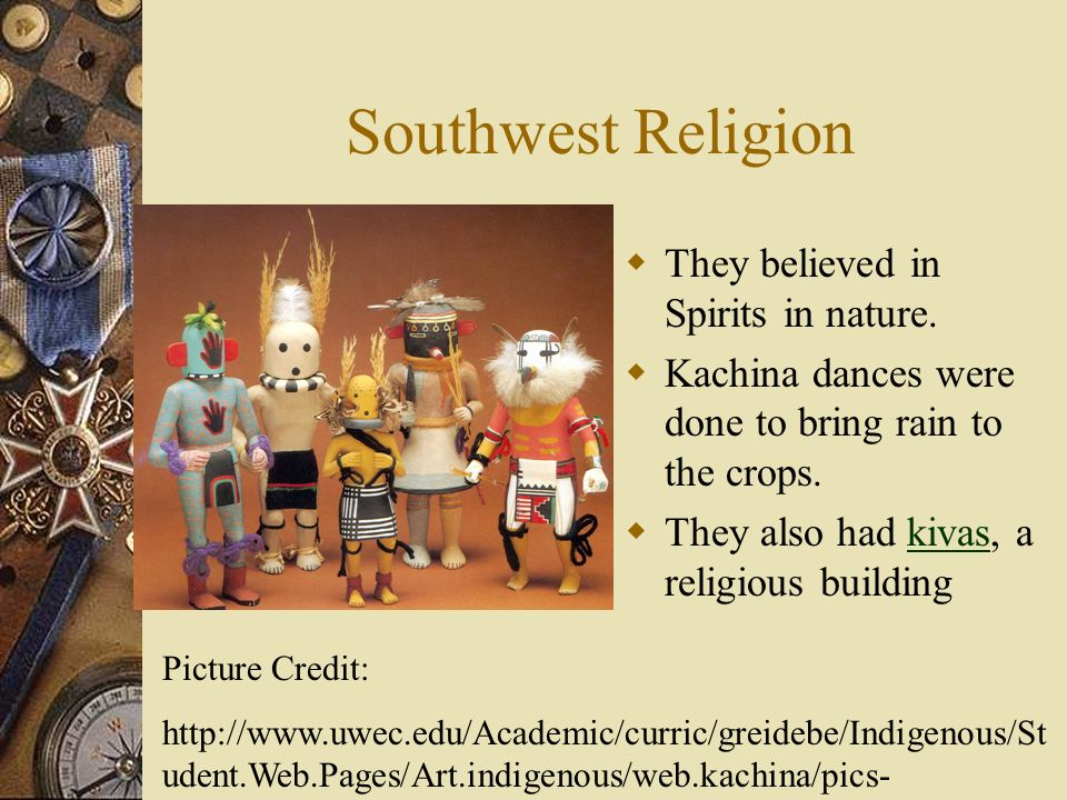 Southwest Religion They believed in Spirits in nature.