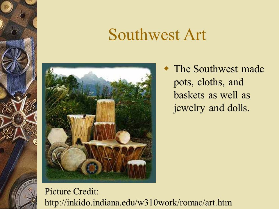 Southwest Art The Southwest made pots, cloths, and baskets as well as jewelry and dolls.