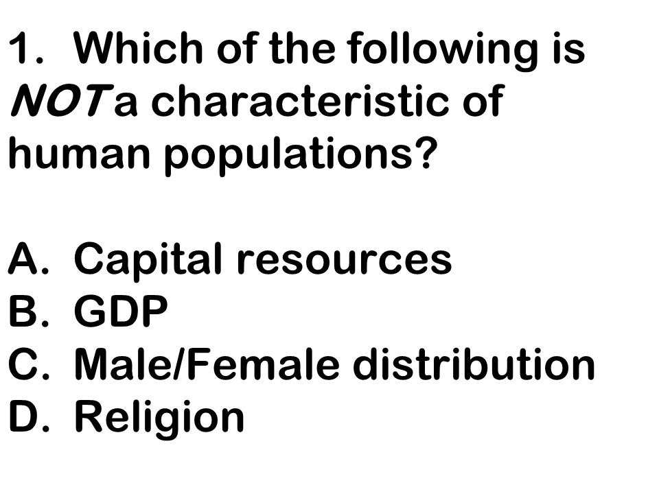 1. Which of the following is NOT a characteristic of human populations
