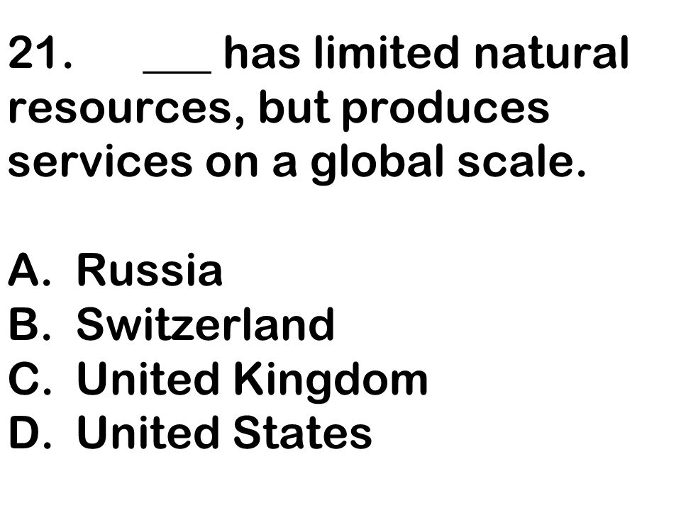 21. ___ has limited natural resources, but produces services on a global scale.