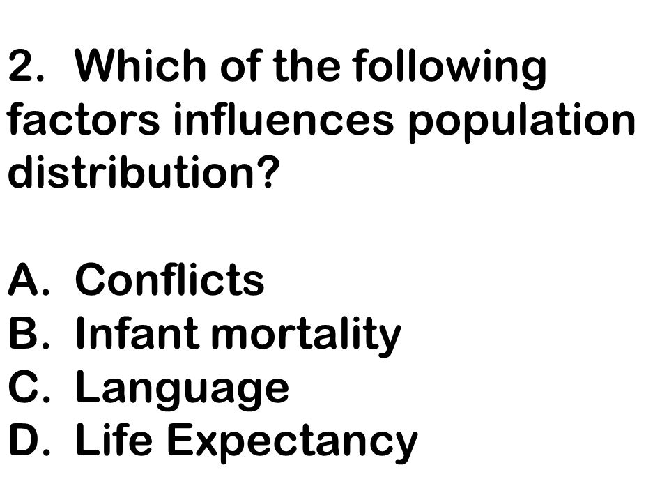 2. Which of the following factors influences population distribution.